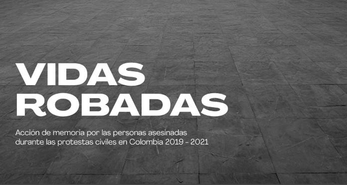 VIDAS ROBADAS:Acción de memoria por las personas asesinadas durante las protestas civiles en Colombia 2019-2021